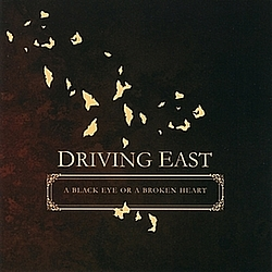Driving East - A Black Eye or a Broken Heart альбом