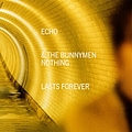 Echo & The Bunnymen - Nothing Lasts Forever album