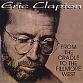 Eric Clapton - From the Cradle to the Fillmore West (disc 1) альбом