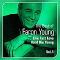 Faron Young - Live Fast, Love Hard, Die Young (Best of, Vol. 1) album