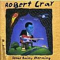 Robert Cray - Some Rainy Morning album