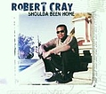 Robert Cray - Shoulda Been Home album