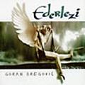 Goran Bregovic - Goran Bregovic - Ederlezi album