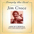 Jim Croce - Simply the Best: Time in a Bottle: His Greatest Hits album