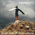 Snow Patrol - When It's All Over We Still Have To Clear Up альбом