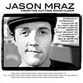 Jason Mraz - From the Cutting Room Floor альбом
