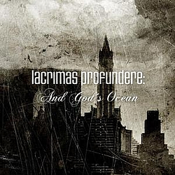 Lacrimas Profundere - And God's Ocean album
