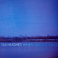 Tim Hughes - When Silence Falls album