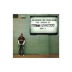 Matt Redman - Blessed Be Your Name the Songs of Matt Redman, Vol. 1 album