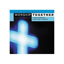 Matt Redman - Worship Together: I Could Sing of Your Love Forever (disc 1) album